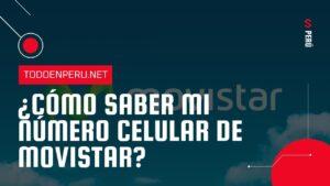 ¿Cómo saber mi número Movistar Perú?