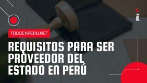 Requisitos para ser Proveedor del Estado en Perú