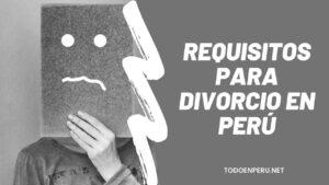 Conoce cuales son los Requisitos para un divorcio en Perú