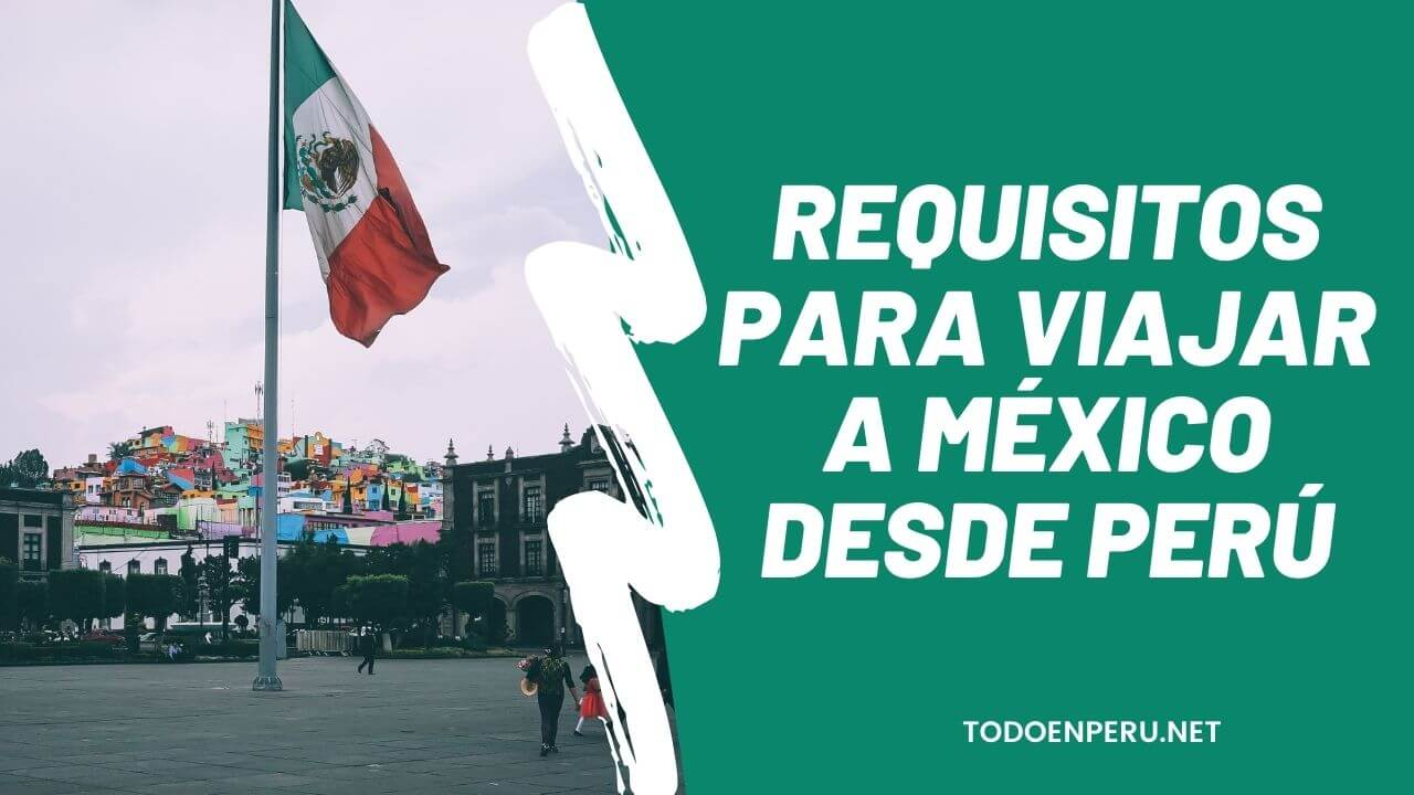 Requisitos para viajar a México desde Perú