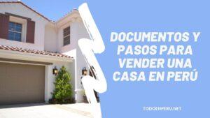 Documentos y pasos para vender una casa en Perú