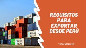 Requisitos para Exportar desde Perú