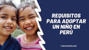 Requisitos para adoptar un niño en Perú